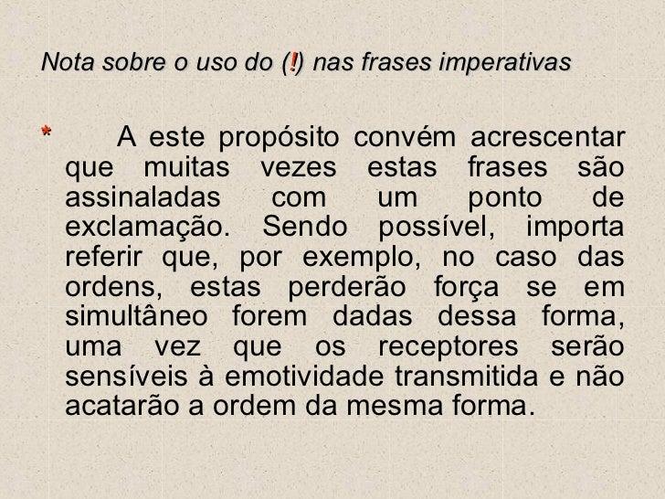 Nota sobre o uso do ( ! ) nas frases imperativas <ul><li>*  A este propósito convém acrescentar que muitas vezes estas fra...