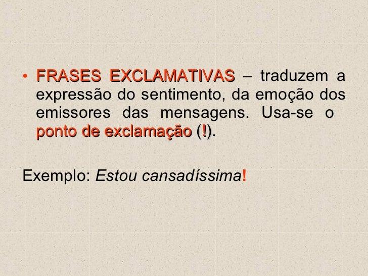 <ul><li>FRASES EXCLAMATIVAS  – traduzem a expressão do sentimento, da emoção dos emissores das mensagens. Usa-se o  ponto ...