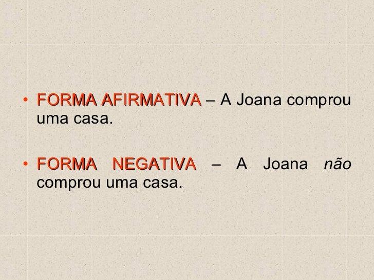 <ul><li>FORMA AFIRMATIVA  – A Joana comprou uma casa. </li></ul><ul><li>FORMA NEGATIVA  – A Joana  não  comprou uma casa. ...