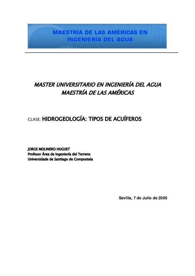 MASTER UNIVERSITARIO EN INGENIERÍA DEL AGUA MAESTRÍA DE LAS AMÉRICAS CLASE: HIDROGEOLOGÍA: TIPOS DE ACUÍFEROS JORGE MOLINE...