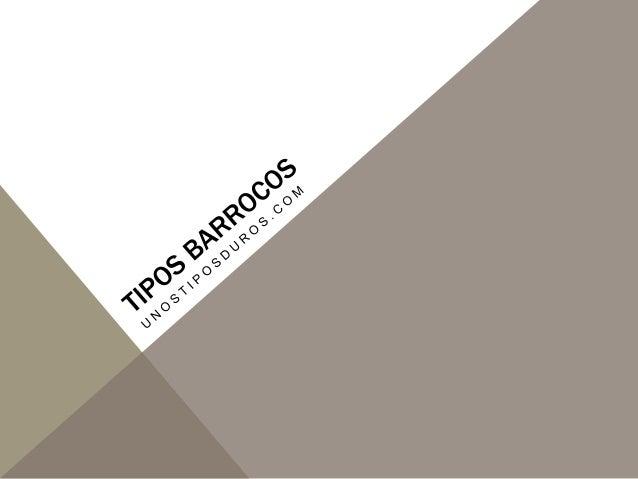TIPOS BARROCOS En esta categoría englobamos principalmente a los tipos creados en los Países Bajos durante el siglo XVII y...