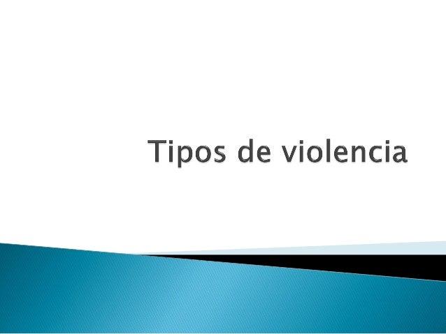    LA VIOLENCIA   La violencia: Es un comportamiento    deliberado que resulta, o puede resultar en    daños físicos o p...