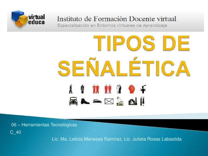 TIPOS DE SEÑALÉTICA<br />06 – Herramientas Tecnológicas <br />C_40<br />Lic. Ma. Leticia Meneses Ramírez, Lic. Julieta Ros...