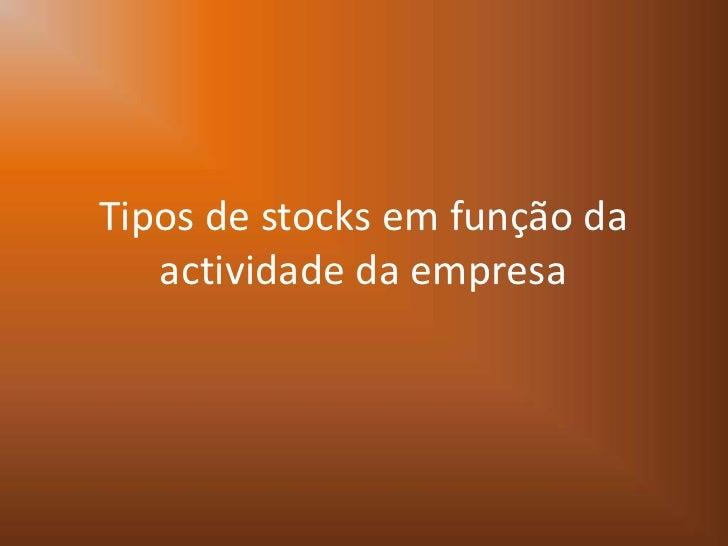 Tipos de stocks em função da actividade da empresa<br />