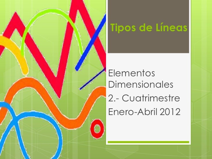 Tipos de LíneasElementosDimensionales2.- CuatrimestreEnero-Abril 2012