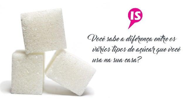 Você sabe a diferença entre os vários tipos de açúcar que você usa na sua casa?