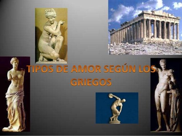 • Los antiguos griegos fueron los expertos más  consumados del mundo en el arte de  diferenciar las diversas clases de amo...