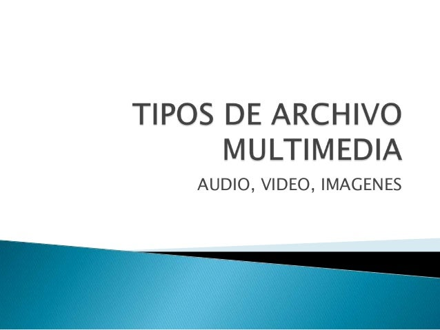 AUDIO, VIDEO, IMAGENES