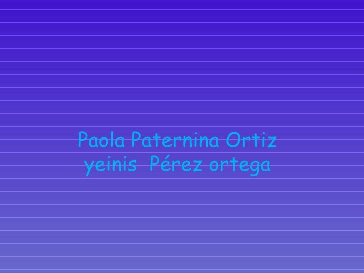 Paola Paternina Ortiz yeinis  Pérez ortega