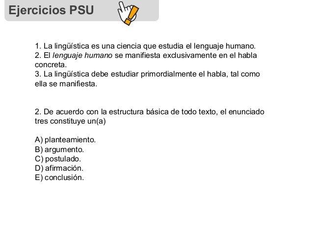 Ejercicios PSU 1. La lingüística es una ciencia que estudia el lenguaje humano. 2. El lenguaje humano se manifiesta exclus...