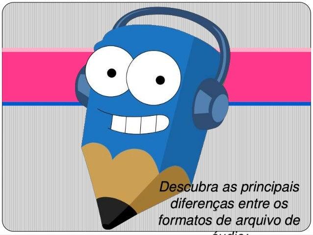 Descubra as principais  diferenças entre os  formatos de arquivo de  áudio: