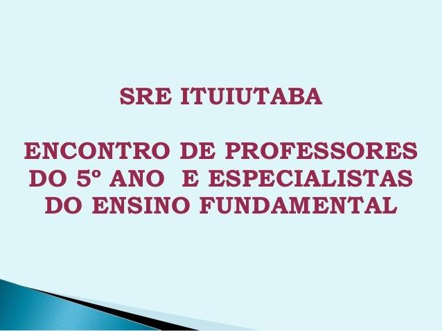 SRE ITUIUTABAENCONTRO DE PROFESSORESDO 5º ANO E ESPECIALISTAS DO ENSINO FUNDAMENTAL