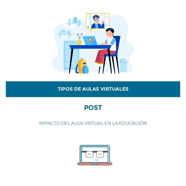 POST IMPACTO DEL AULA VIRTUAL EN LA EDUCACIÓN TIPOS DE AULAS VIRTUALES