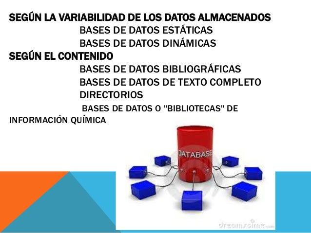 SEGÚN LA VARIABILIDAD DE LOS DATOS ALMACENADOS             BASES DE DATOS ESTÁTICAS             BASES DE DATOS DINÁMICASSE...