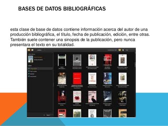 BASES DE DATOS BIBLIOGRÁFICASesta clase de base de datos contiene información acerca del autor de unaproducción bibliográf...