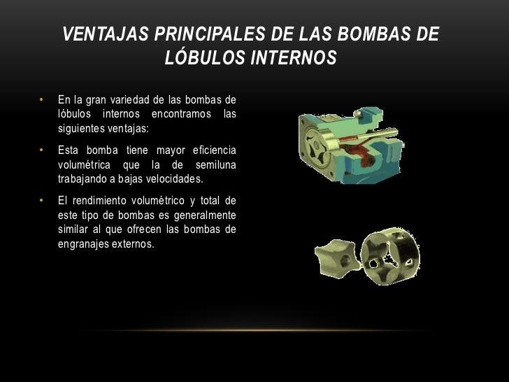 VENTAJAS PRINCIPALES DE LAS BOMBAS DE              LÓBULOS INTERNOS•   En la gran variedad de las bombas de    lóbulos int...