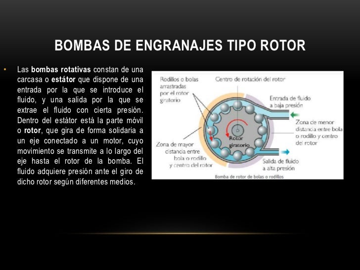 BOMBAS DE ENGRANAJES TIPO ROTOR•   Las bombas rotativas constan de una    carcasa o estátor que dispone de una    entrada ...