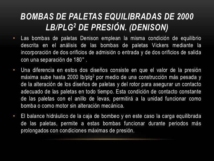 BOMBAS DE PALETAS EQUILIBRADAS DE 2000       LB/PLG2 DE PRESIÓN. (DENISON)• Las bombas de paletas Denison emplean la misma...