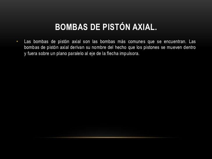 BOMBAS DE PISTÓN AXIAL.•   Las bombas de pistón axial son las bombas más comunes que se encuentran. Las    bombas de pistó...