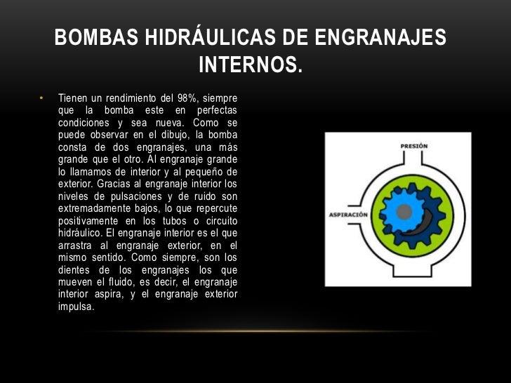 BOMBAS HIDRÁULICAS DE ENGRANAJES                INTERNOS.•   Tienen un rendimiento del 98%, siempre    que la bomba este e...