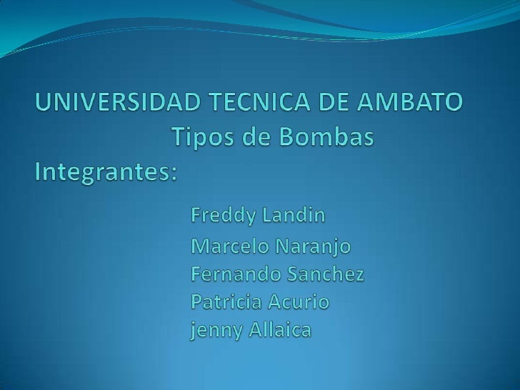 UNIVERSIDAD TECNICA DE AMBATO                     Tipos de BombasIntegrantes:Freddy LandinMarcelo NaranjoFernando Sanc...