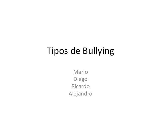 Tipos de Bullying Mario Diego Ricardo Alejandro