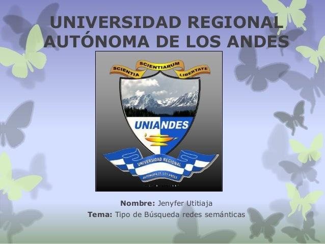 UNIVERSIDAD REGIONAL AUTÓNOMA DE LOS ANDES Nombre: Jenyfer Utitiaja Tema: Tipo de Búsqueda redes semánticas
