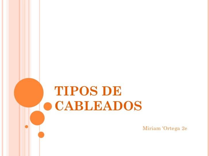 TIPOS DE CABLEADOS Miriam 'Ortega 2e