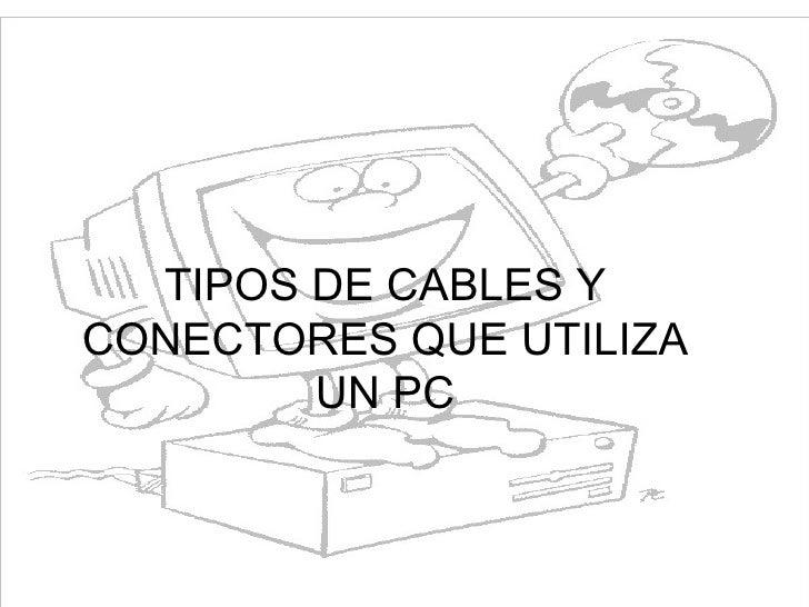 TIPOS DE CABLES Y CONECTORES QUE UTILIZA UN PC