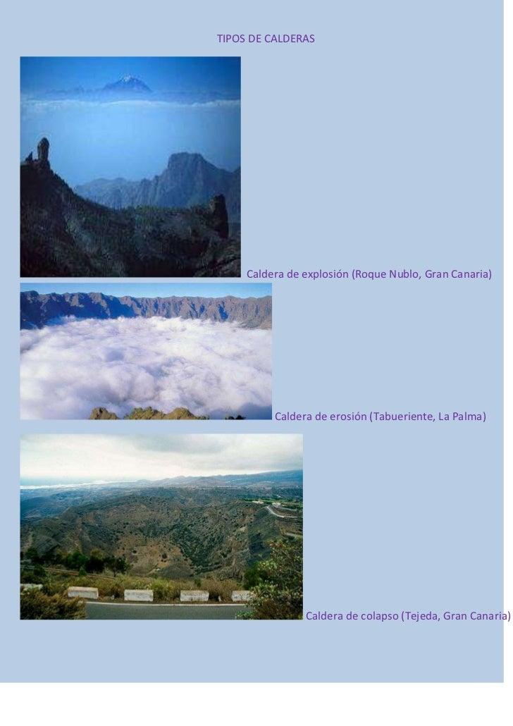 TIPOS DE CALDERAS     Caldera de explosión (Roque Nublo, Gran Canaria)          Caldera de erosión (Tabueriente, La Palma)...