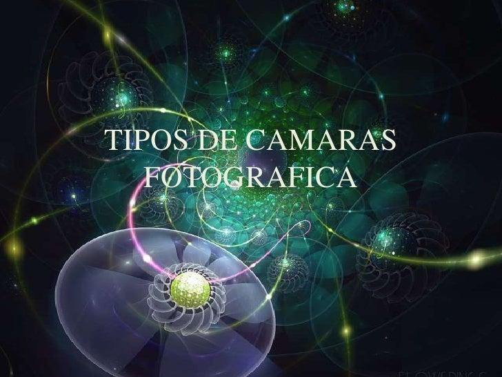 TIPOS DE CAMARAS   FOTOGRAFICA