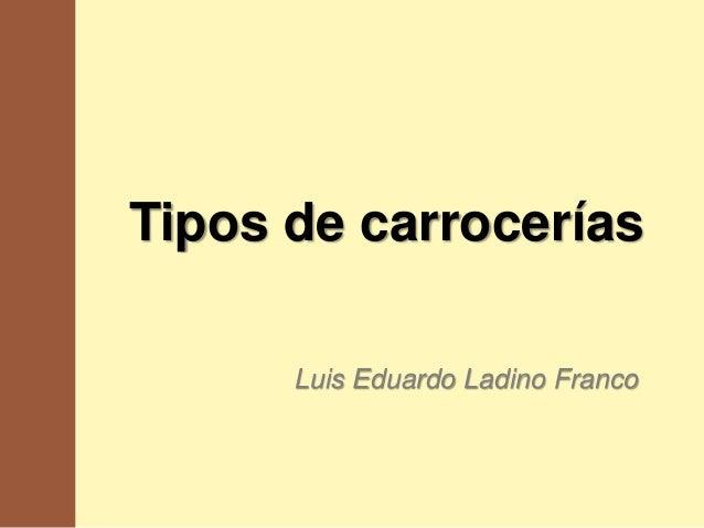 Tipos de carrocerías      Luis Eduardo Ladino Franco