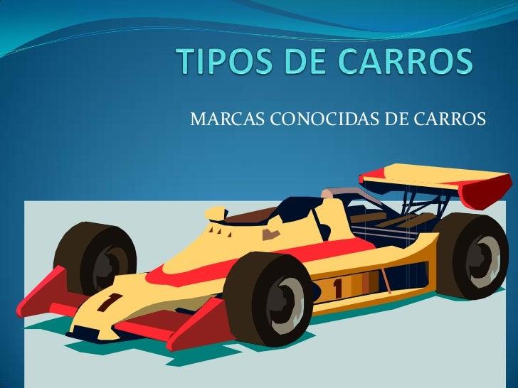 TIPOS DE CARROS<br />MARCAS CONOCIDAS DE CARROS<br />