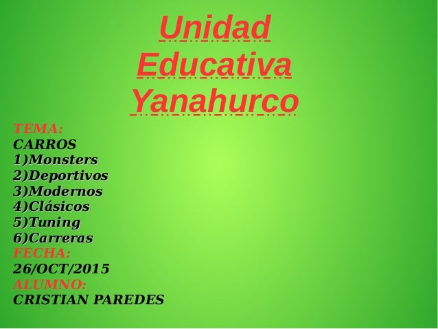 Unidad Educativa Yanahurco TEMA: CARROS 1)1)MonstersMonsters 2)2)DeportivosDeportivos 3)3)ModernosModernos 4)4)ClásicosClá...