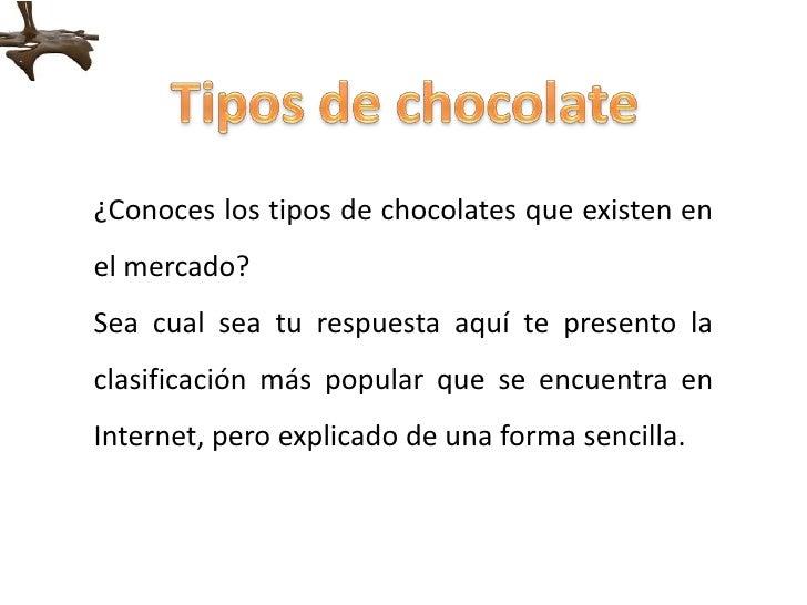 Tipos de chocolate<br />¿Conoces los tipos de chocolates que existen en el mercado?  <br />Sea cual sea tu respuesta aquí ...