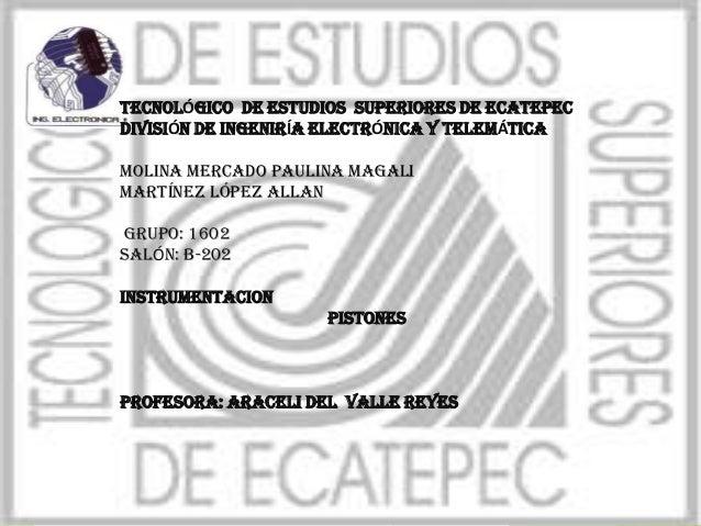 TECNOLÓGICO DE ESTUDIOS SUPERIORES DE ECATEPECDIVISIÓN DE INGENIRÍA ELECTRÓNICA Y TELEMÁTICAMolina Mercado Paulina MagaliM...