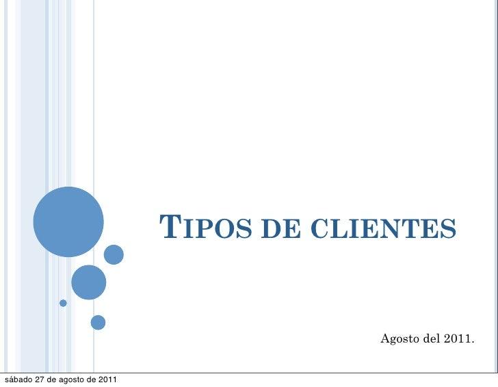 TIPOS DE CLIENTES                                          Agosto del 2011.sábado 27 de agosto de 2011