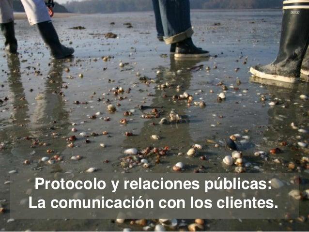 Protocolo y relaciones públicas:La comunicación con los clientes.