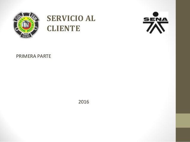 SERVICIO AL CLIENTE PRIMERA PARTE 2016