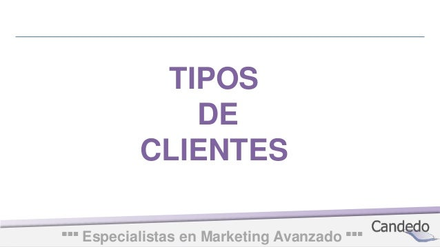 Especialistas en Marketing Avanzado··· ··· TIPOS DE CLIENTES