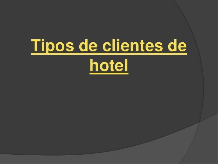 Tipos de clientes de hotel for Tipos de servicios de un hotel