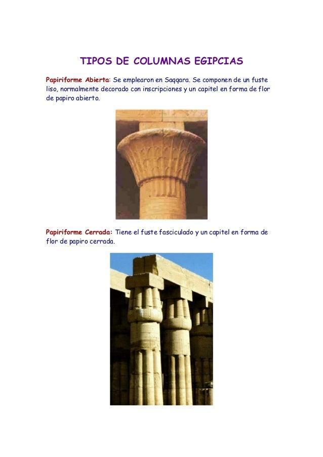 TIPOS DE COLUMNAS EGIPCIASPapiriforme Abierta: Se emplearon en Saqqara. Se componen de un fusteliso, normalmente decorado ...