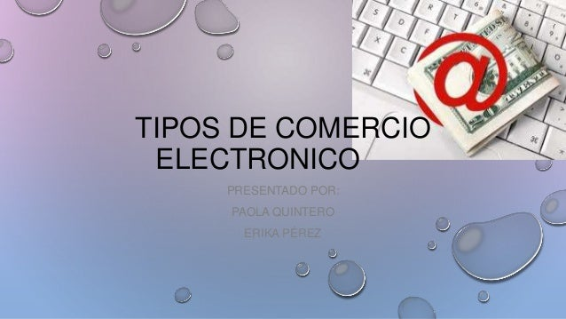 TIPOS DE COMERCIO ELECTRONICO PRESENTADO POR: PAOLA QUINTERO ERIKA PÉREZ