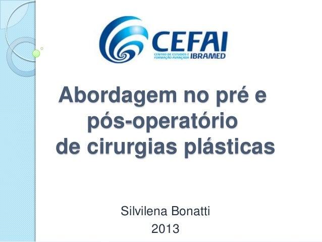 Abordagem no pré epós-operatóriode cirurgias plásticasSilvilena Bonatti2013