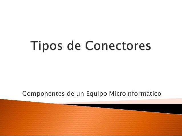 Componentes de un Equipo Microinformático
