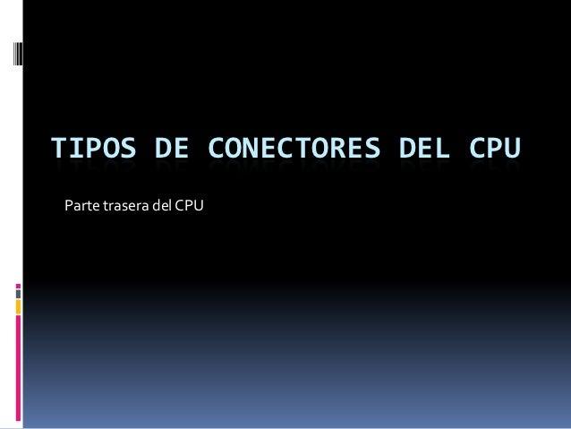 TIPOS DE CONECTORES DEL CPUParte trasera del CPU