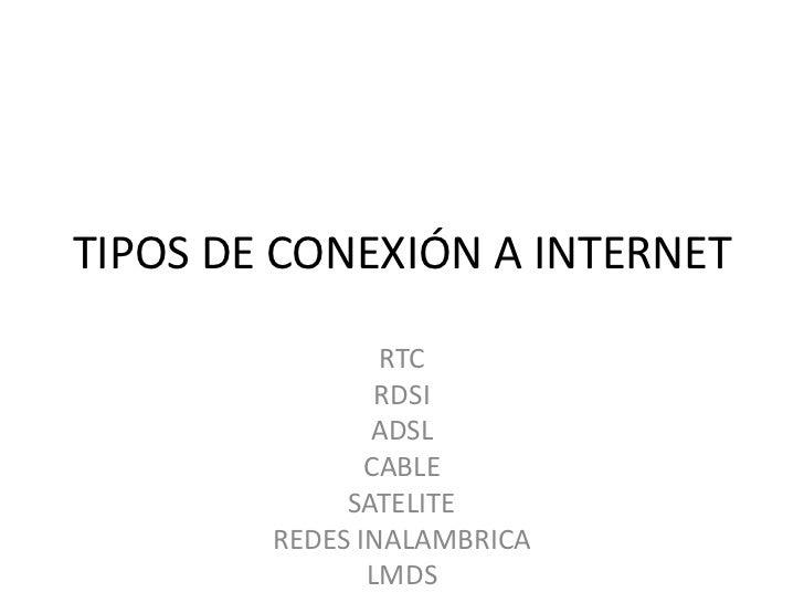 TIPOS DE CONEXIÓN A INTERNET                RTC                RDSI               ADSL               CABLE             SAT...
