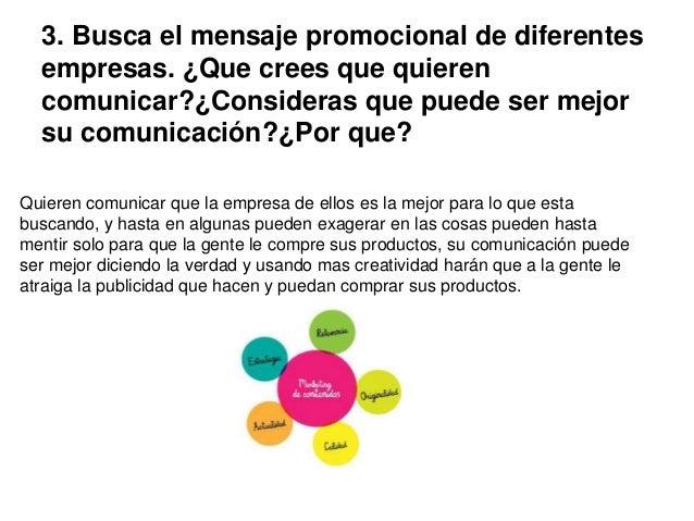 3. Busca el mensaje promocional de diferentes empresas. ¿Que crees que quieren comunicar?¿Consideras que puede ser mejor s...