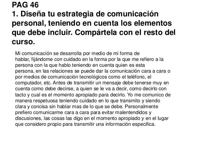 PAG 46 1. Diseña tu estrategia de comunicación personal, teniendo en cuenta los elementos que debe incluir. Compártela con...