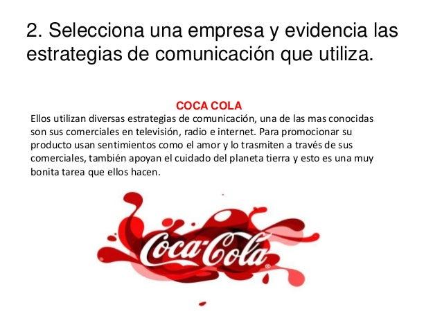 2. Selecciona una empresa y evidencia las estrategias de comunicación que utiliza. COCA COLA Ellos utilizan diversas estra...